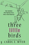 Three Little Birds - Carol E. Wyer