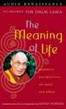The Meaning of Life: Buddhist Perspectives on Cause and Effect - Dalai Lama