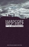 Hardcore Self Help: F**k Depression - Robert Duff