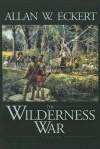 The Wilderness War - Allan W. Eckert