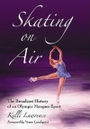 Skating on Air: The Broadcast History of an Olympic Marquee Sport - Kelli Lawrence
