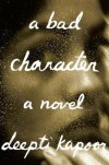A Bad Character: A novel - Deepti Kapoor