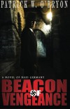 Beacon of Vengeance: A Novel of Nazi Germany (Corridor of Darkness) (Volume 2) - Patrick W. O'Bryon