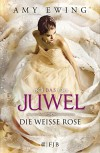 Das Juwel: Die Weiße Rose - Amy Ewing, Andrea Fischer