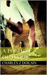 A Positive Outlook - Charles Z Doilain