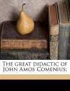 The Great Didactic of John Amos Comenius; - Jan Amos Komenský, M. W. 1868 Keatinge
