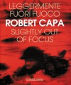 Leggermente fuori fuoco: slightly out of focus - Robert Capa, Richard Whelan, Cornell Capa, Pietro Berengo Gardin