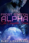 Frost Station Alpha: The Complete Series - Ruby Lionsdrake