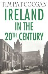 Ireland in the Twentieth Century - Tim Pat Coogan
