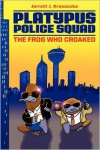 Platypus Police Squad: The Frog Who Croaked - Jarrett J. Krosoczka