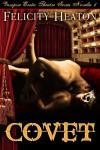 Covet (Vampire Erotic Theatre Romance, #1) - Felicity E. Heaton