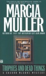 Trophies and Dead Things - Marcia Muller