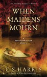 When Maidens Mourn: A Sebastian St. Cyr Mystery - C.S. Harris