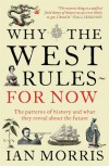 Why The West Rules - For Now: The Patterns of History and what they reveal about the Future - Ian Morris