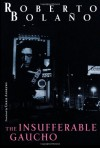 The Insufferable Gaucho (New Directions Books) - Roberto Bolaño