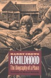 A Childhood: The Biography of a Place - Harry Crews, Michael McCurdy