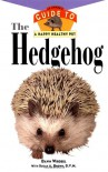 The Hedgehog: An Owner's Guide to a Happy Healthy Pet - Dawn Wrobel