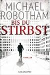 Bis du stirbst: Thriller - Michael Robotham