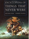 Encyclopedia of Things That Never Were: Creatures, Places, and People - 'Robert Ingpen',  'Michael Page'