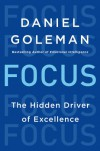 Focus: The Hidden Driver of Excellence - Daniel Goleman