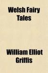 Welsh Fairy Tales - William Elliot Griffis
