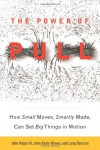 The Power of Pull: How Small Moves, Smartly Made, Can Set Big Things in Motion - 'John Hagel  III',  'John Seely Brown',  'Lang Davison'