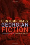 Contemporary Georgian Fiction - Elizabeth Heighway, Lasha Bugadze, Zaza Burchuladze, Teona Dolenjashvili, Guram Dochanashvili, Besik Kharanauli, Ana Kordzaia-Samadashvili, Mariam Bekauri, Zurab Lezhava, Aka Morchiladze, Davit Kartvelishvili