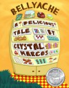 Bellyache: A Delicious Tale - Crystal Marcos