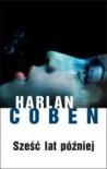 Sześć lat później - Harlan Coben