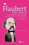 Tutti i romanzi - Gustave Flaubert, Massimo Colesanti
