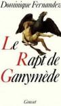 Le Rapt de Ganymède - Dominique Fernandez