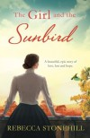 The Girl and the Sunbird: A beautiful, epic story of love, loss and hope - Rebecca Stonehill