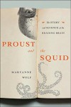 Proust and the Squid: The Story and Science of the Reading Brain - Maryanne Wolf