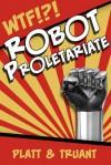 Robot Proletariate: Episode 1 - Sean Platt, Johnny B. Truant