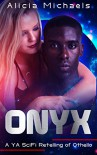 Onyx: A YA SciFi Retelling of Othello - Alicia Michaels