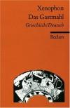 Das Gastmahl: Griech. /Dt. - Xenophon