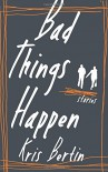 Bad Things Happen - Kris Bertin