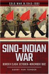 Sino-Indian War: Border Clash: October-November 1962 - Gerry Van Tonder