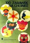 100 zabawek na choinkę - Halina Kowalczyk