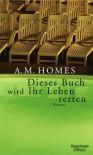 Dieses Buch Wird Ihr Leben Retten - A.M. Homes, Clara Drechsler, Harald Hellmann