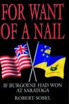 For Want of a Nail: If Burgoyne had won at Saratoga - Robert Sobel