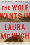 The Wolf Wants In - Laura McHugh