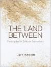 The Land Between Publisher: Zondervan - Jeff Manion