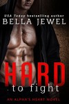 Hard: Hard to Fight, Hard to Break, Hard to Forget - Bella Jewel