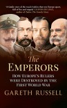 The Emperors: How Europe's Rulers Were Destroyed by the First World War - Gareth Russell