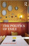 The Politics of Exile - Elizabeth Dauphinee