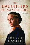The Daughters of Palatine Hill: A Novel - Phyllis T. Smith