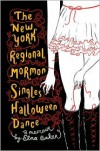 The New York Regional Mormon Singles Halloween Dance: A Memoir - Elna Baker