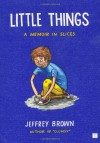 Little Things: A Memoir in Slices - Jeffrey Brown