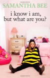 I Know I Am, But What Are You? - Samantha Bee